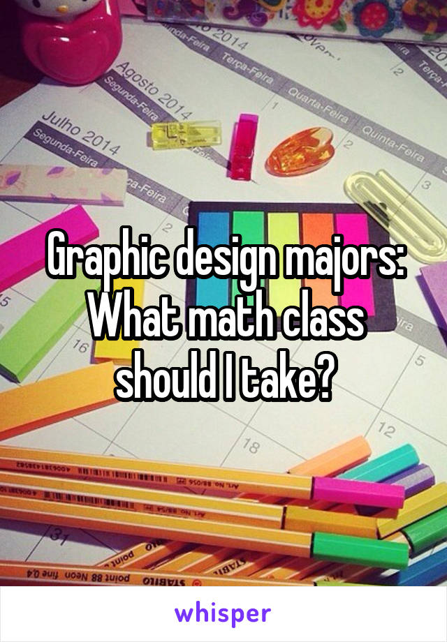 Graphic design majors: What math class should I take?
