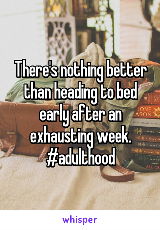 There's nothing better than heading to bed early after an exhausting week. #adulthood