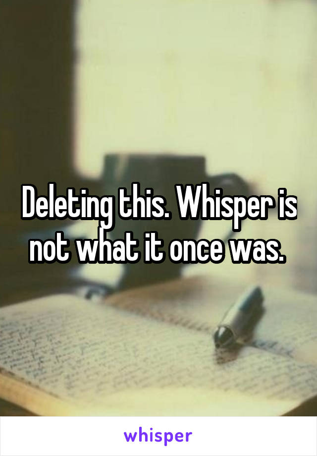 Deleting this. Whisper is not what it once was.