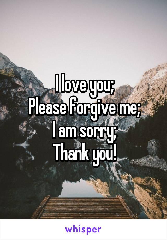 I love you; Please forgive me; I am sorry; Thank you!