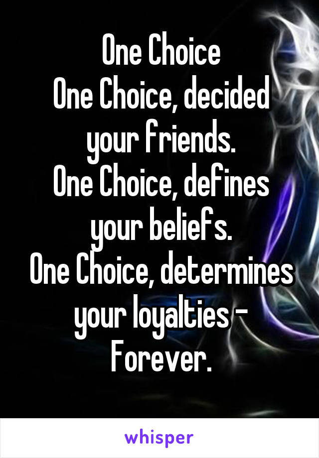 One Choice One Choice, decided your friends. One Choice, defines your beliefs. One Choice, determines your loyalties - Forever.