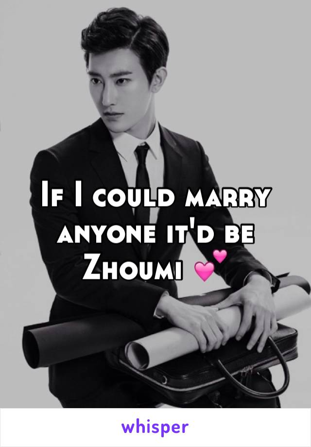 If I could marry anyone it'd be Zhoumi 💕