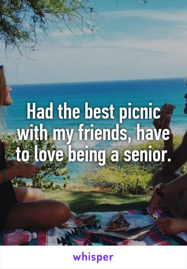 Had the best picnic with my friends, have to love being a senior.