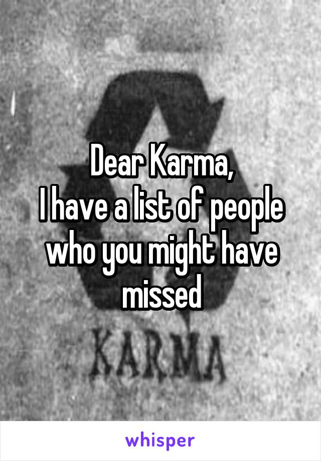 Dear Karma, I have a list of people who you might have missed