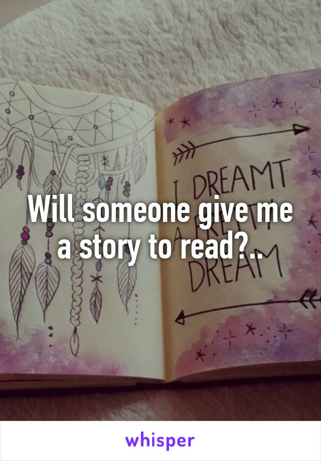 Will someone give me a story to read?..