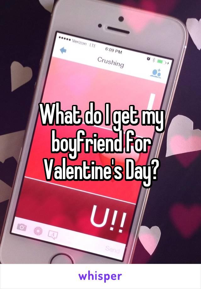 What do I get my boyfriend for Valentine's Day?