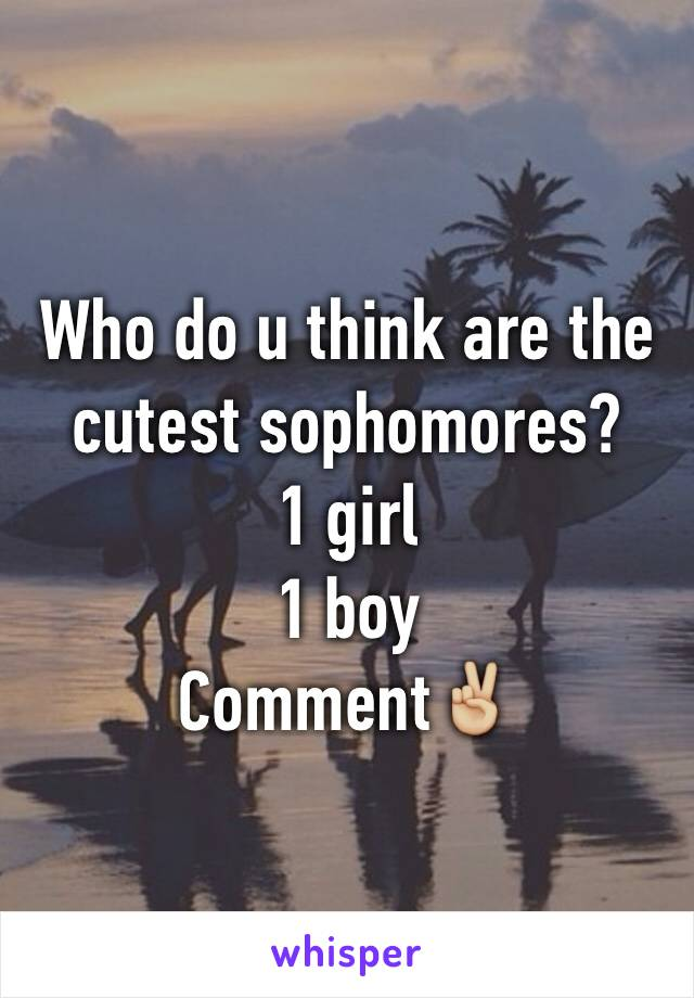 Who do u think are the cutest sophomores? 1 girl 1 boy  Comment✌🏼️