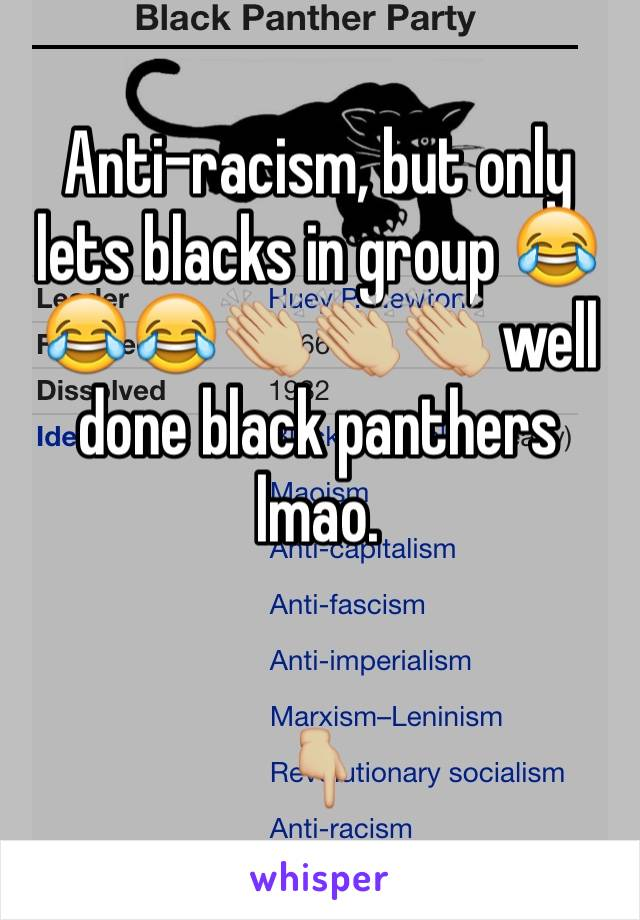 Anti-racism, but only lets blacks in group 😂😂😂👏🏼👏🏼👏🏼 well done black panthers lmao.    👇🏼