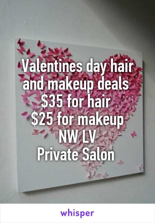 Valentines day hair and makeup deals  $35 for hair  $25 for makeup NW LV Private Salon