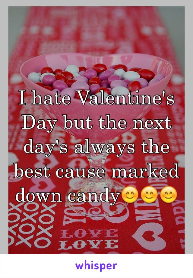 I hate Valentine's Day but the next day's always the best cause marked down candy😊😊😊