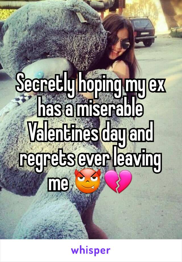 Secretly hoping my ex has a miserable Valentines day and regrets ever leaving me 😈💔