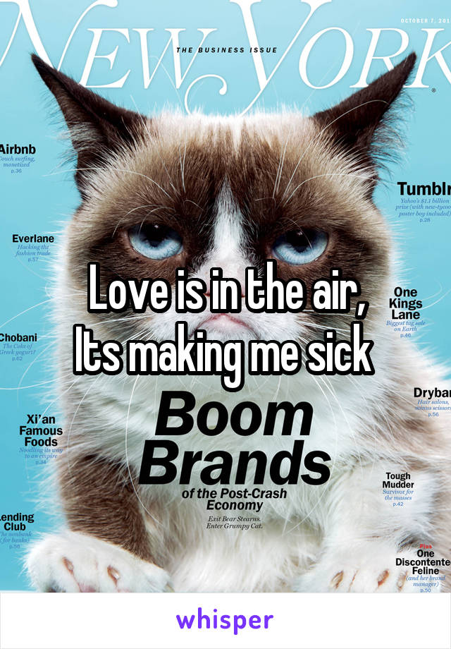 Love is in the air, Its making me sick