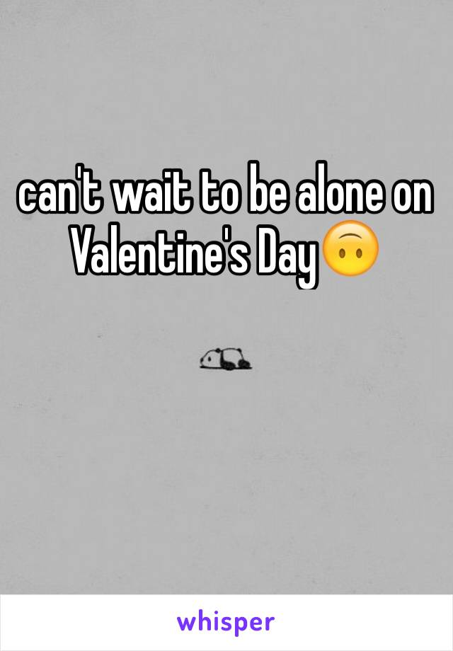 can't wait to be alone on Valentine's Day🙃