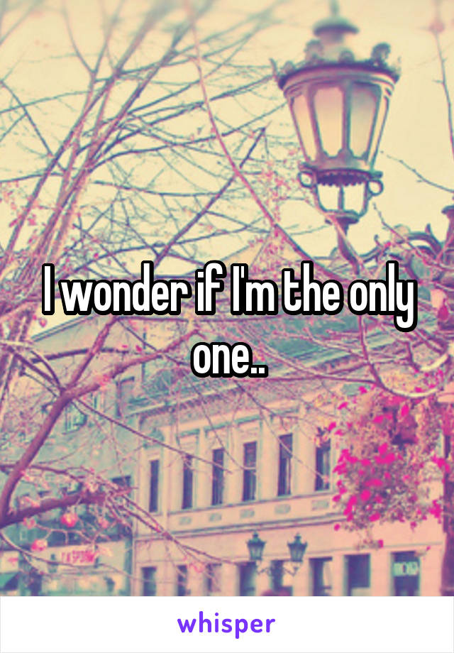 I wonder if I'm the only one..