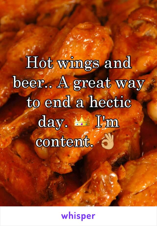 Hot wings and beer.. A great way to end a hectic day. 👑 I'm content. 👌