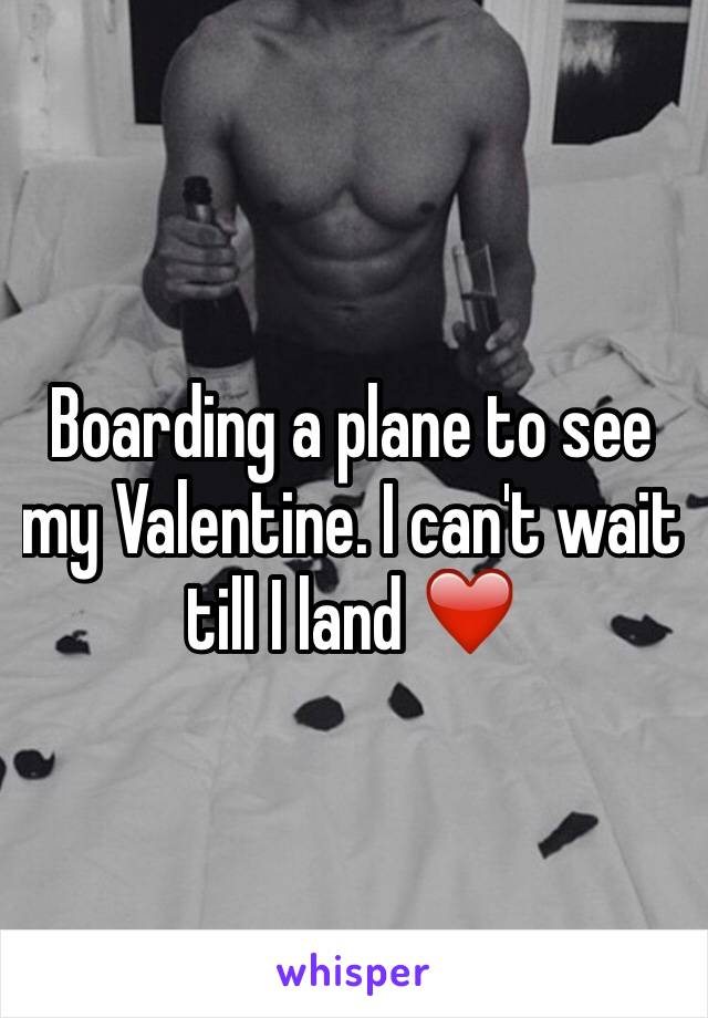 Boarding a plane to see my Valentine. I can't wait till I land ❤️