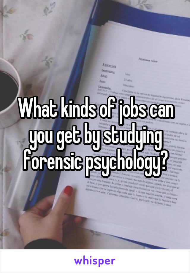 What kinds of jobs can you get by studying forensic psychology?
