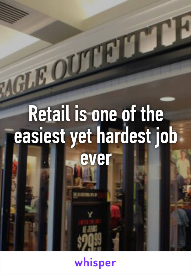 Retail is one of the easiest yet hardest job ever