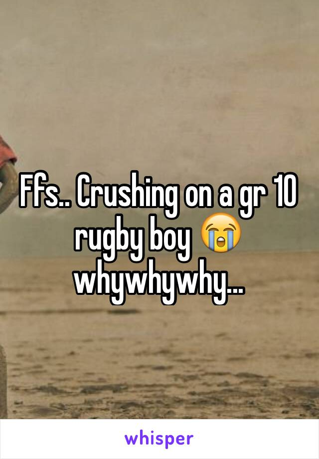 Ffs.. Crushing on a gr 10 rugby boy 😭 whywhywhy...