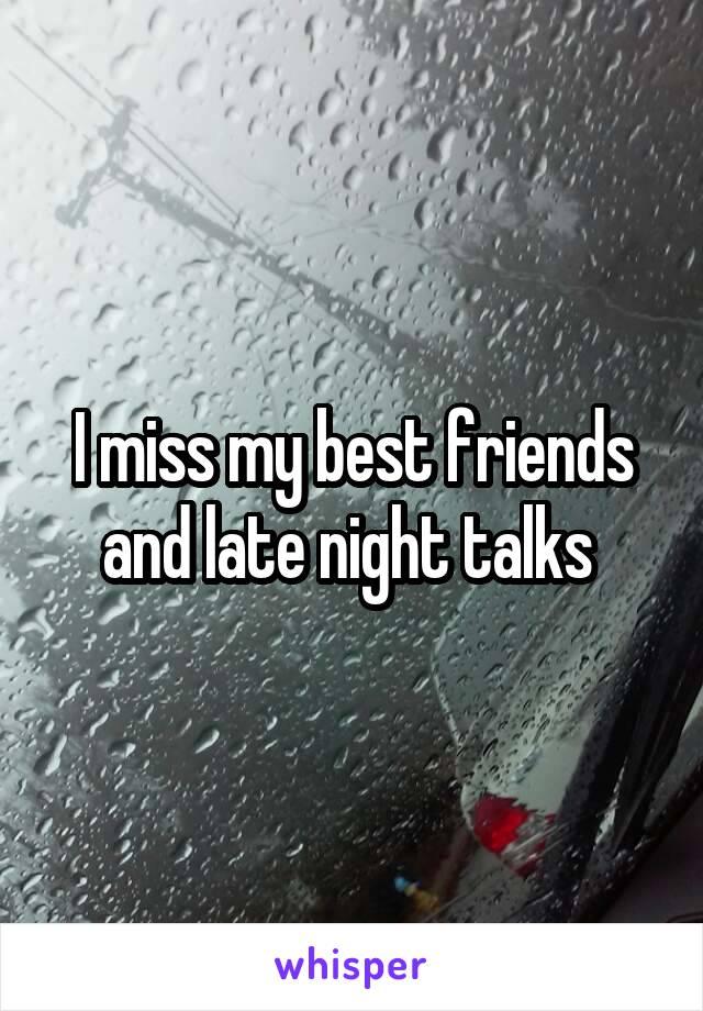 I miss my best friends and late night talks