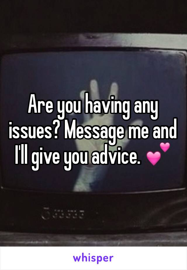 Are you having any issues? Message me and I'll give you advice. 💕