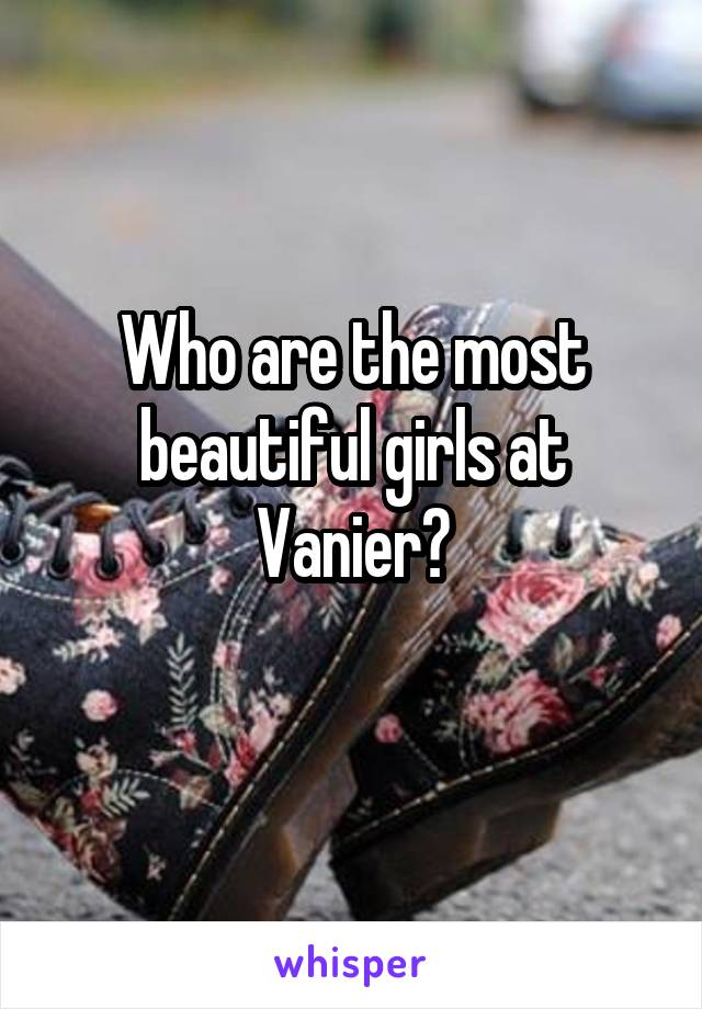 Who are the most beautiful girls at Vanier?