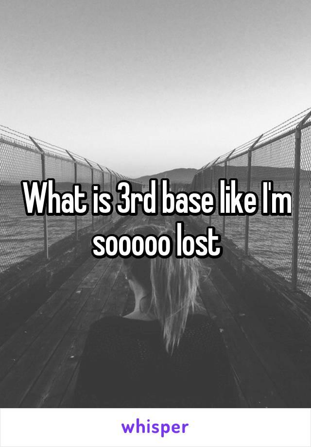 What is 3rd base like I'm sooooo lost