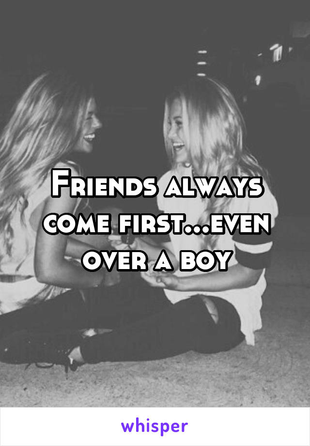 Friends always come first...even over a boy