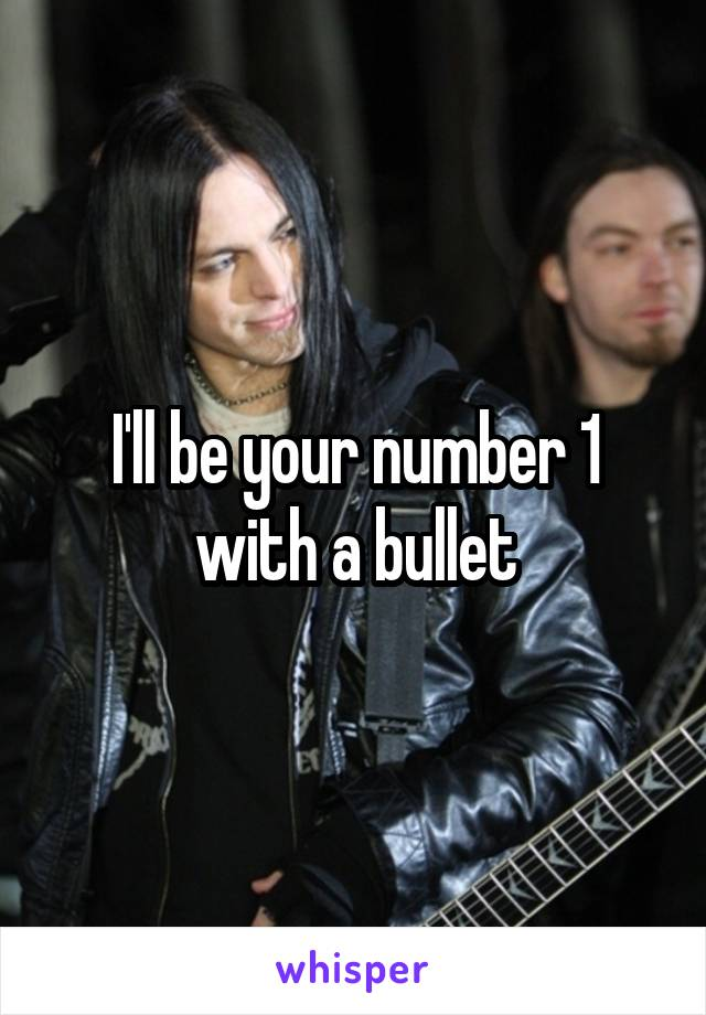 I'll be your number 1 with a bullet