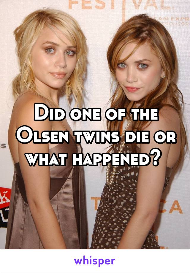 Did one of the Olsen twins die or what happened?