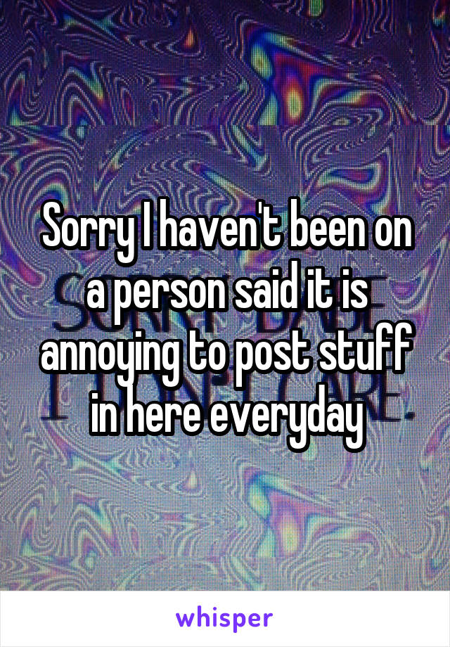 Sorry I haven't been on a person said it is annoying to post stuff in here everyday