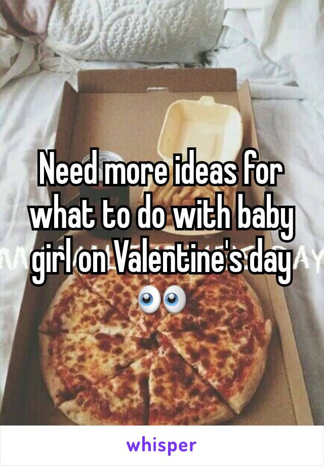 Need more ideas for what to do with baby girl on Valentine's day 👀