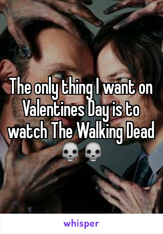 The only thing I want on Valentines Day is to watch The Walking Dead 💀💀