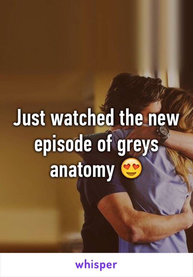 Just watched the new episode of greys anatomy 😍