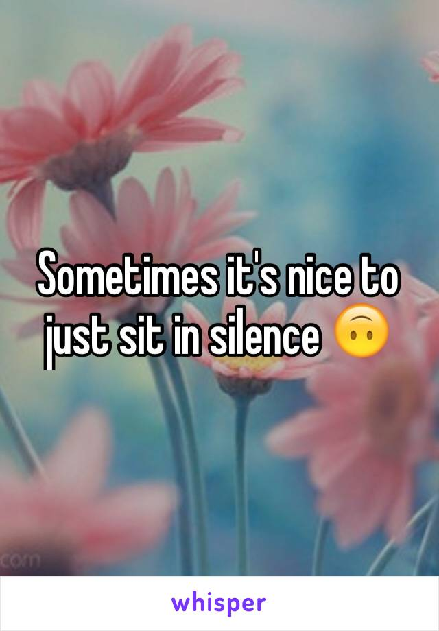 Sometimes it's nice to just sit in silence 🙃