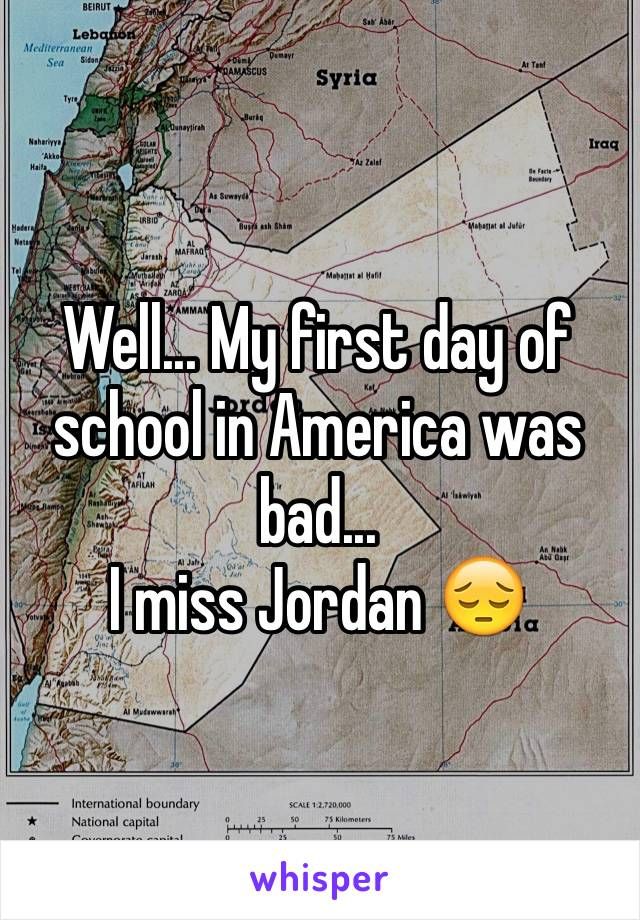 Well... My first day of school in America was bad... I miss Jordan 😔