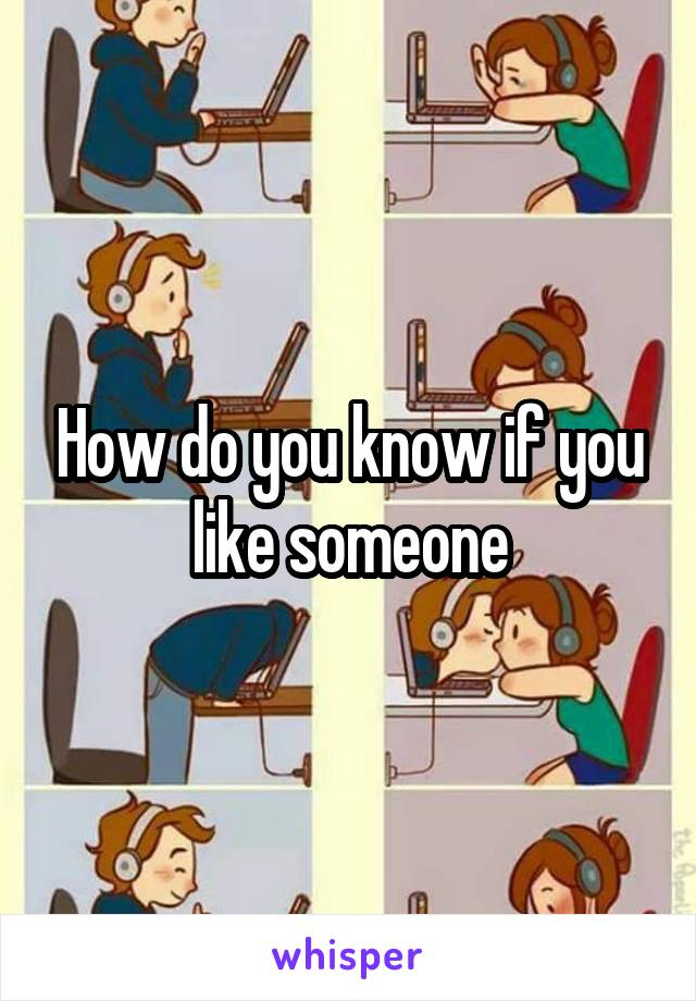 How do you know if you like someone