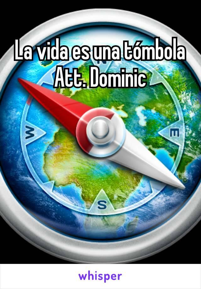 La vida es una tómbola Att. Dominic