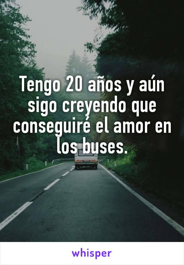 Tengo 20 años y aún sigo creyendo que conseguiré el amor en los buses.