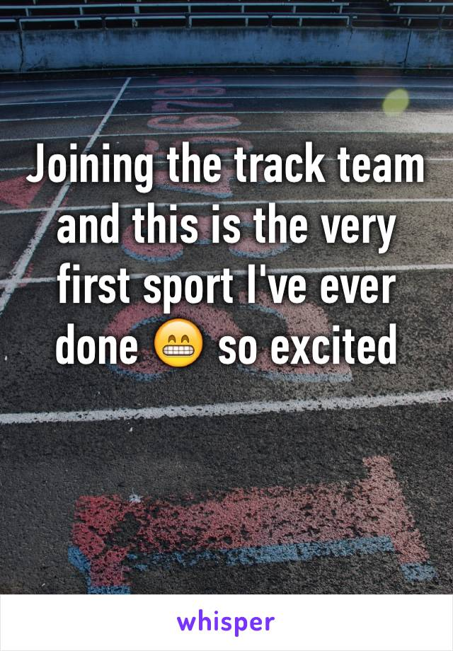 Joining the track team and this is the very first sport I've ever done 😁 so excited
