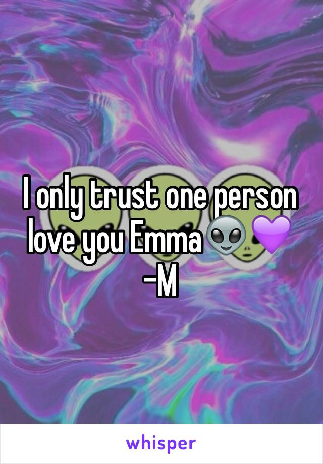 I only trust one person love you Emma👽💜 -M