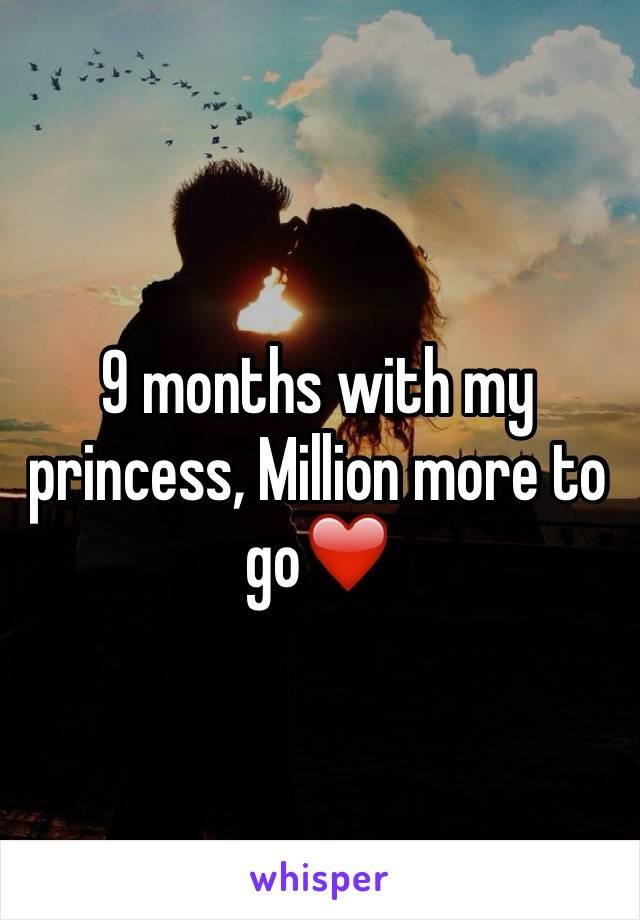 9 months with my princess, Million more to go❤️