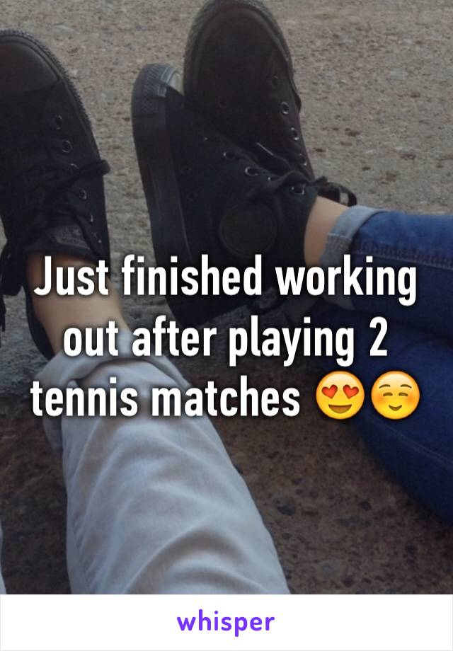Just finished working out after playing 2 tennis matches 😍☺️