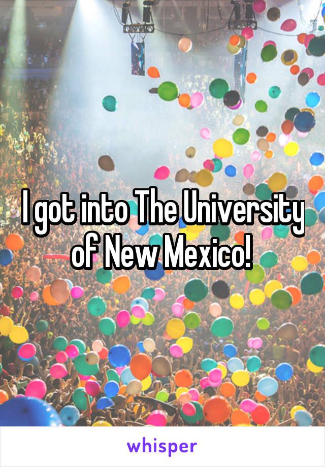 I got into The University of New Mexico!