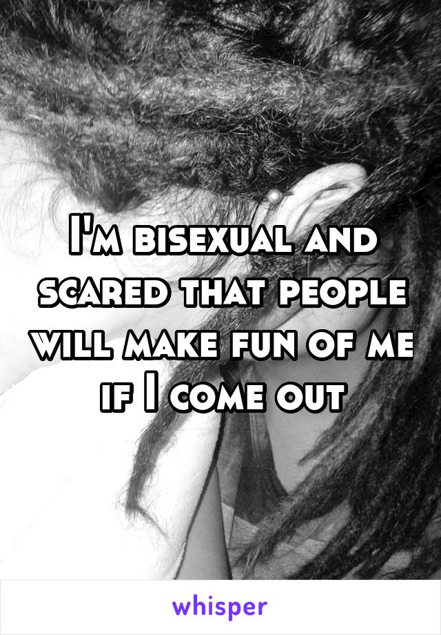 I'm bisexual and scared that people will make fun of me if I come out