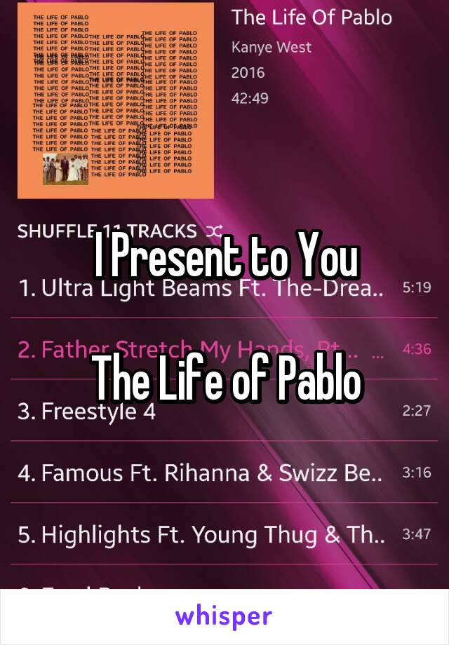 I Present to You  The Life of Pablo