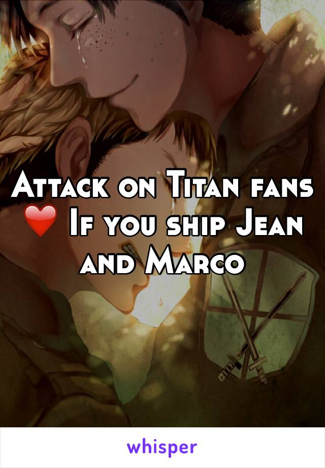Attack on Titan fans ❤️ If you ship Jean and Marco