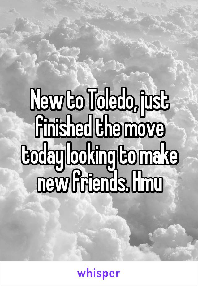 New to Toledo, just finished the move today looking to make new friends. Hmu