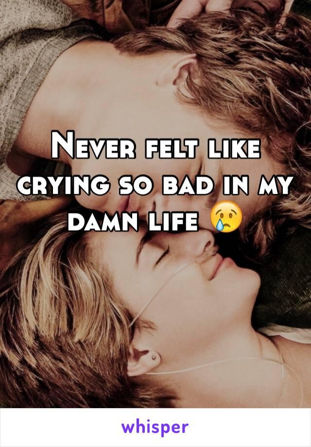Never felt like crying so bad in my damn life 😢