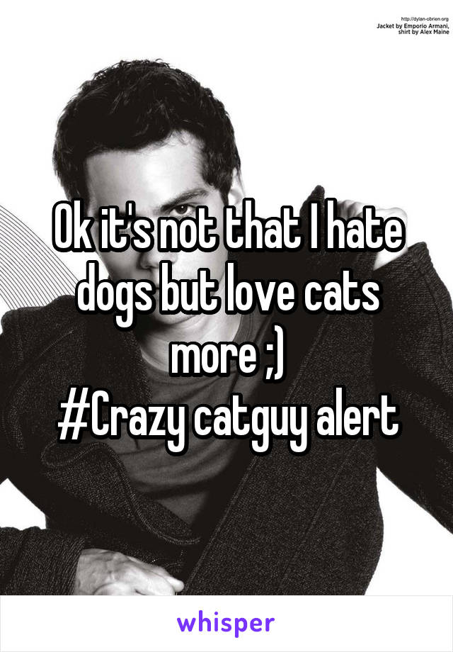 Ok it's not that I hate dogs but love cats more ;) #Crazy catguy alert